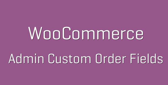 Admin Custom Order Fields 1 e1538229337446 - Admin Custom Order Fields